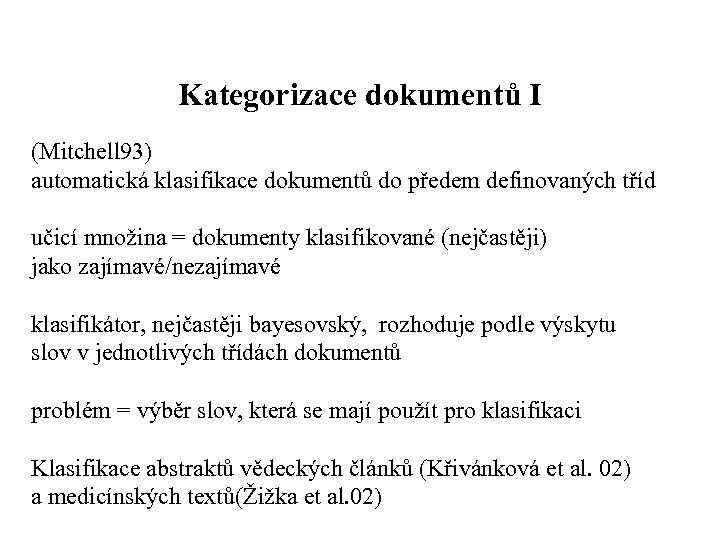 Kategorizace dokumentů I (Mitchell 93) automatická klasifikace dokumentů do předem definovaných tříd učicí množina