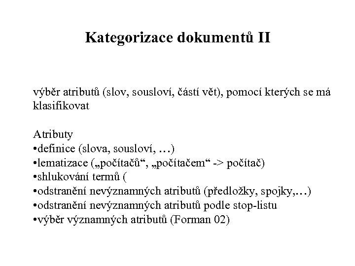 Kategorizace dokumentů II výběr atributů (slov, sousloví, částí vět), pomocí kterých se má klasifikovat