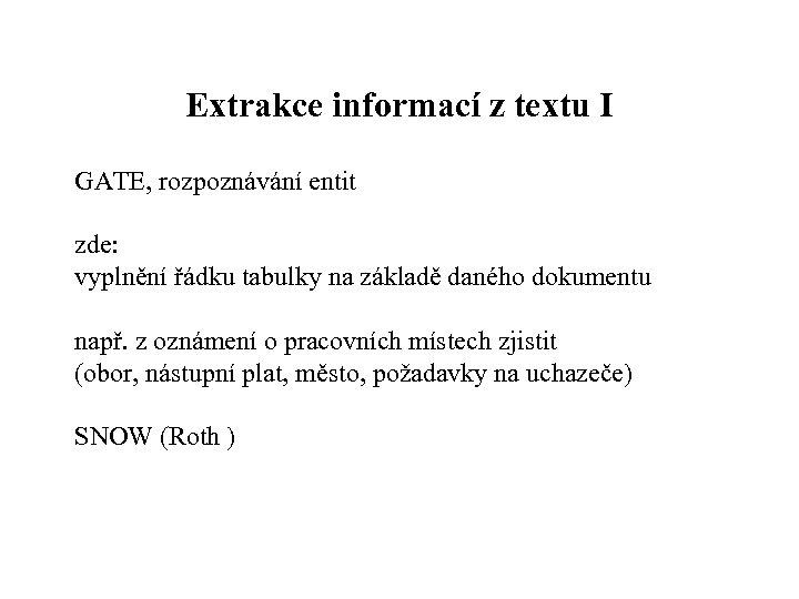 Extrakce informací z textu I GATE, rozpoznávání entit zde: vyplnění řádku tabulky na základě