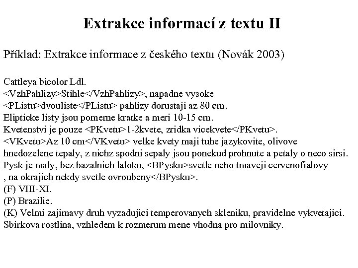 Extrakce informací z textu II Příklad: Extrakce informace z českého textu (Novák 2003) Cattleya