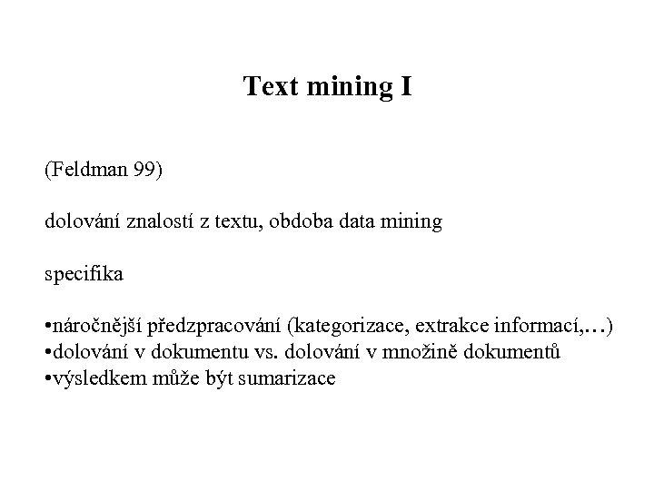 Text mining I (Feldman 99) dolování znalostí z textu, obdoba data mining specifika •