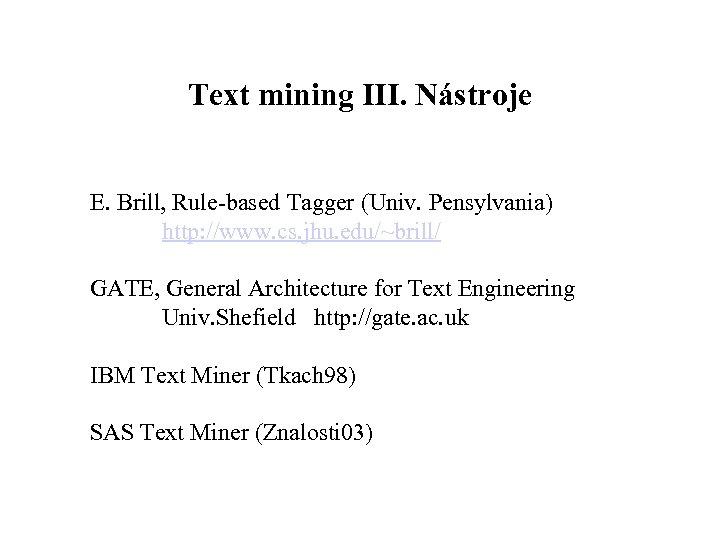 Text mining III. Nástroje E. Brill, Rule based Tagger (Univ. Pensylvania) http: //www. cs.