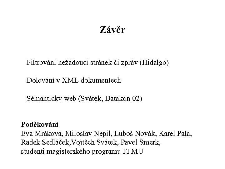 Závěr Filtrování nežádoucí stránek či zpráv (Hidalgo) Dolování v XML dokumentech Sémantický web (Svátek,