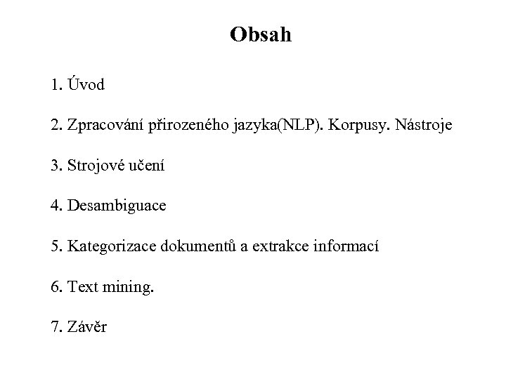 Obsah 1. Úvod 2. Zpracování přirozeného jazyka(NLP). Korpusy. Nástroje 3. Strojové učení 4. Desambiguace