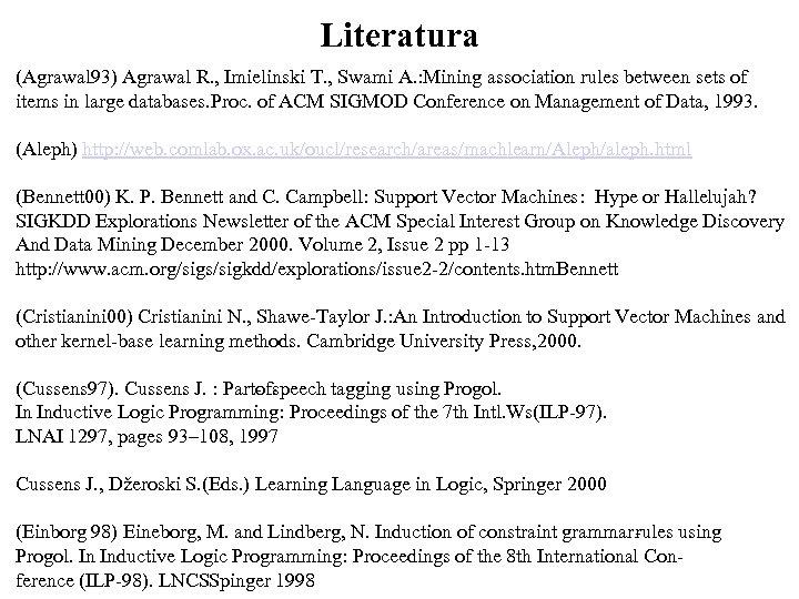 Literatura (Agrawal 93) Agrawal R. , Imielinski T. , Swami A. : Mining association
