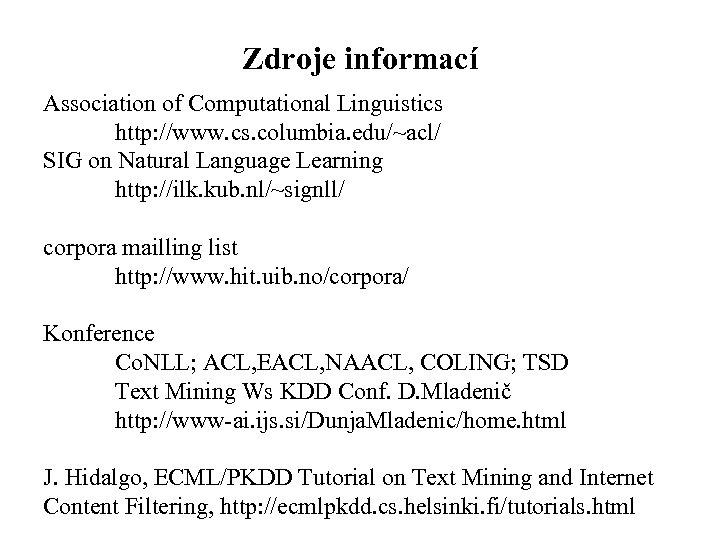 Zdroje informací Association of Computational Linguistics http: //www. cs. columbia. edu/~acl/ SIG on Natural