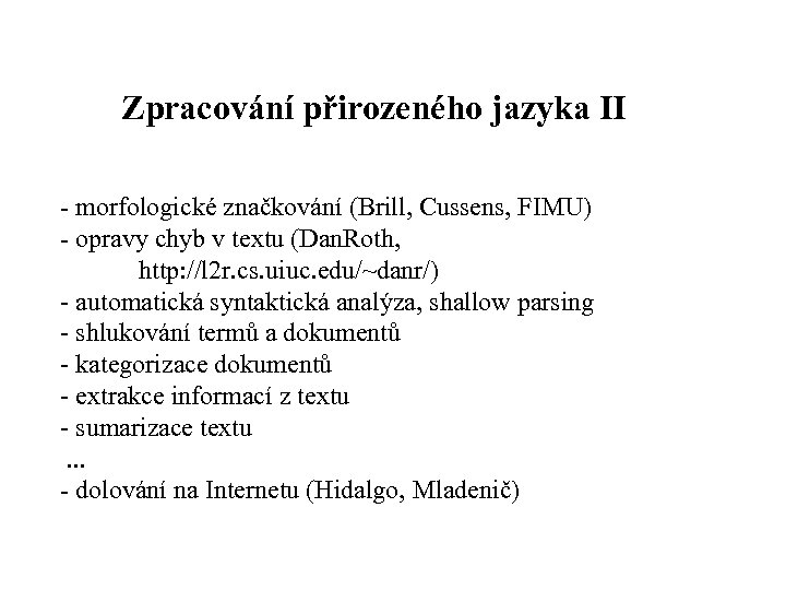 Zpracování přirozeného jazyka II morfologické značkování (Brill, Cussens, FIMU) opravy chyb v textu (Dan.