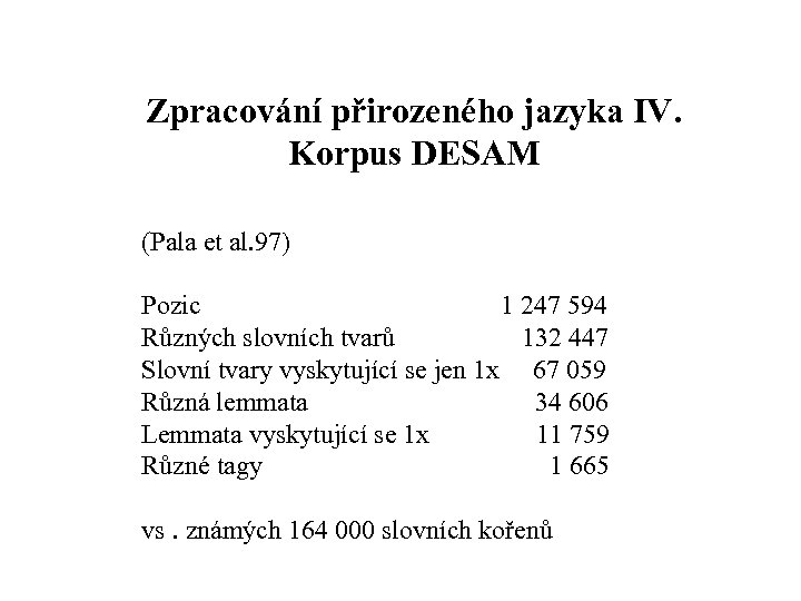 Zpracování přirozeného jazyka IV. Korpus DESAM (Pala et al. 97) Pozic 1 247 594