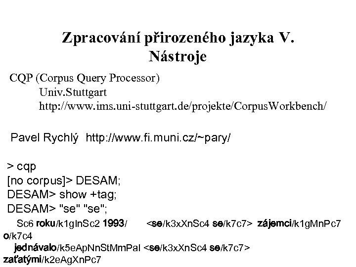 Zpracování přirozeného jazyka V. Nástroje CQP (Corpus Query Processor) Univ. Stuttgart http: //www. ims.
