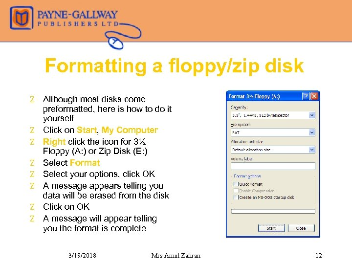 Formatting a floppy/zip disk Z Although most disks come preformatted, here is how to