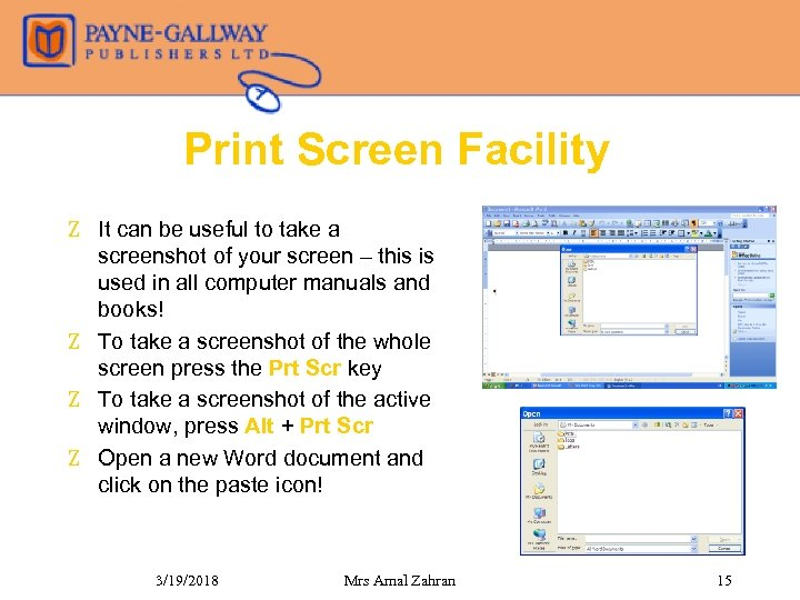 Print Screen Facility Z It can be useful to take a screenshot of your