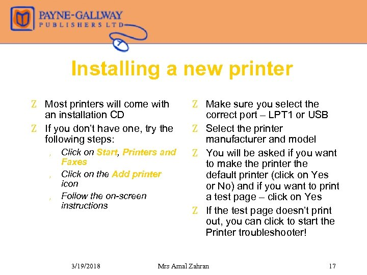 Installing a new printer Z Most printers will come with an installation CD Z