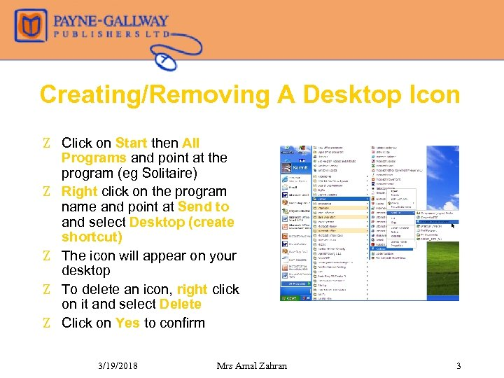 Creating/Removing A Desktop Icon Z Click on Start then All Programs and point at