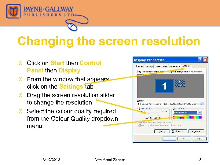 Changing the screen resolution Z Click on Start then Control Panel then Display Z