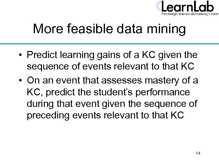 More feasible data mining • Predict learning gains of a KC given the sequence
