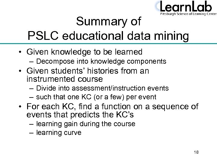 Summary of PSLC educational data mining • Given knowledge to be learned – Decompose