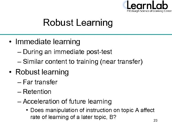 Robust Learning • Immediate learning – During an immediate post-test – Similar content to