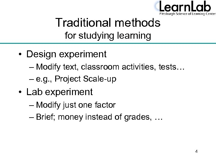 Traditional methods for studying learning • Design experiment – Modify text, classroom activities, tests…