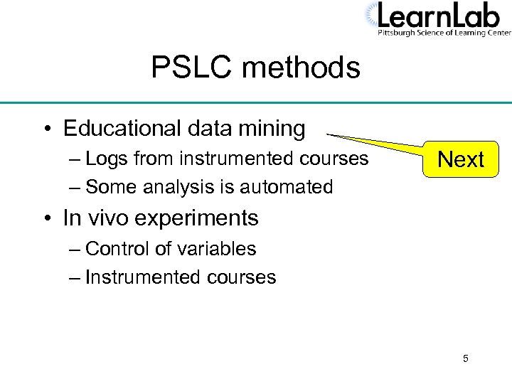 PSLC methods • Educational data mining – Logs from instrumented courses – Some analysis