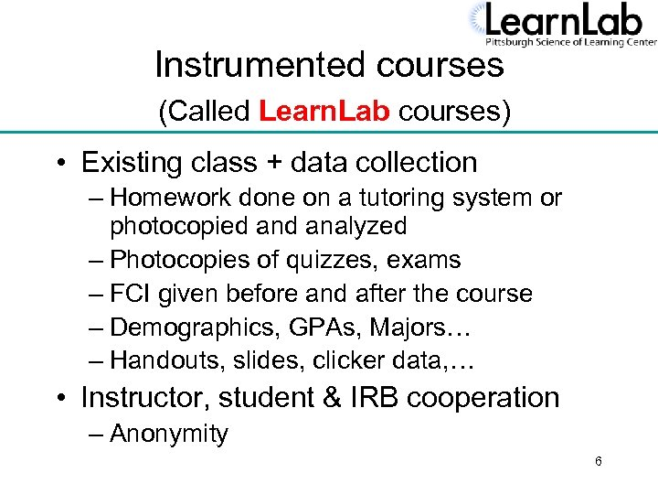 Instrumented courses (Called Learn. Lab courses) • Existing class + data collection – Homework