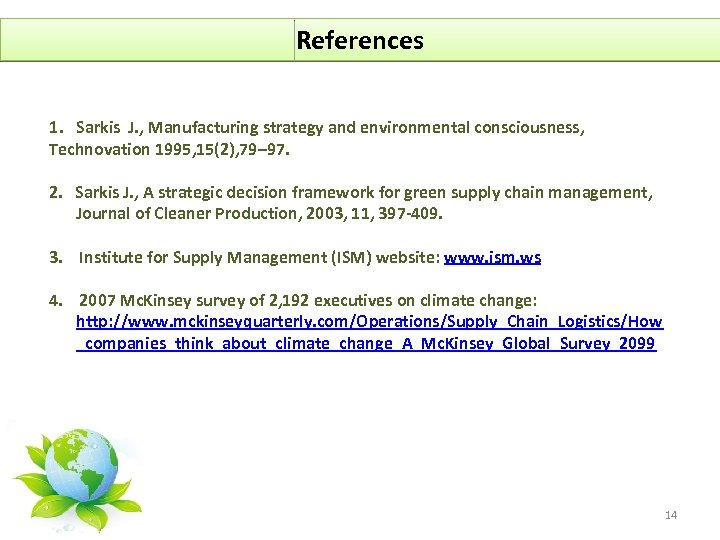 References 1. Sarkis J. , Manufacturing strategy and environmental consciousness, Technovation 1995, 15(2), 79–