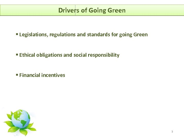 Drivers of Going Green § Legislations, regulations and standards for going Green § Ethical