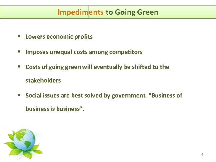Impediments to Going Green § Lowers economic profits § Imposes unequal costs among competitors