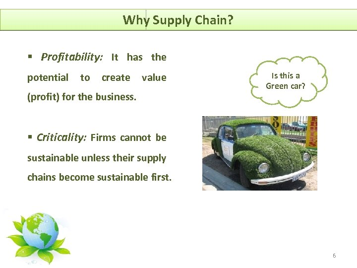 Why Supply Chain? § Profitability: It has the potential to create value (profit) for