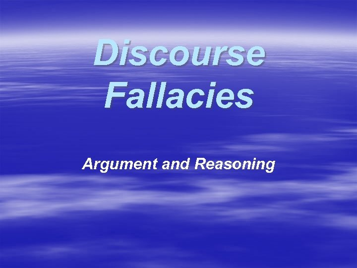 Discourse Fallacies Argument and Reasoning