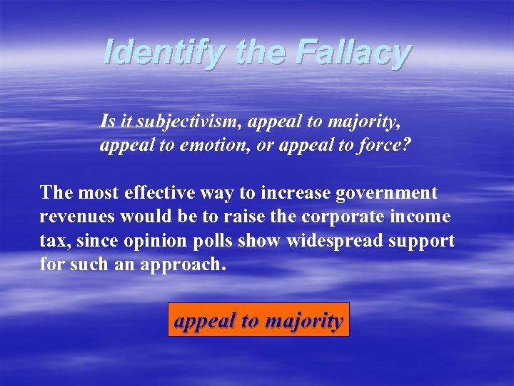 Identify the Fallacy Is it subjectivism, appeal to majority, appeal to emotion, or appeal