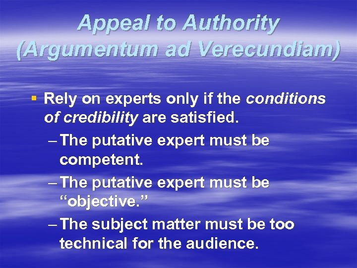 Appeal to Authority (Argumentum ad Verecundiam) § Rely on experts only if the conditions