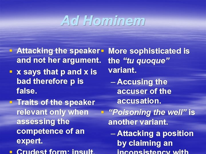 Ad Hominem § Attacking the speaker § and not her argument. § x says