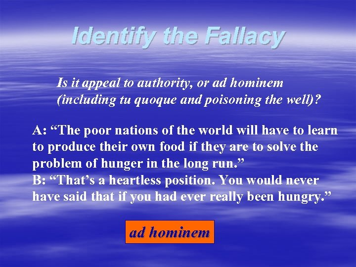 Identify the Fallacy Is it appeal to authority, or ad hominem (including tu quoque