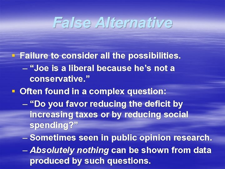 "False Alternative § Failure to consider all the possibilities. – ""Joe is a liberal"
