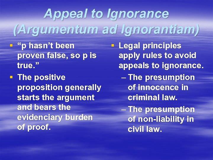 """Appeal to Ignorance (Argumentum ad Ignorantiam) § """"p hasn't been proven false, so p"""
