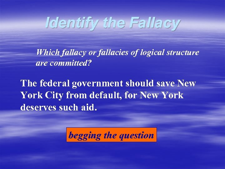 Identify the Fallacy Which fallacy or fallacies of logical structure are committed? The federal