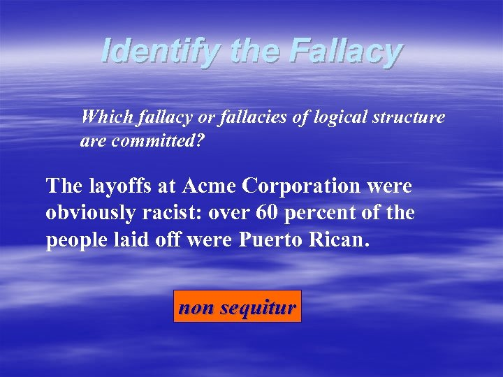 Identify the Fallacy Which fallacy or fallacies of logical structure are committed? The layoffs