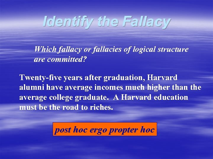 Identify the Fallacy Which fallacy or fallacies of logical structure are committed? Twenty-five years