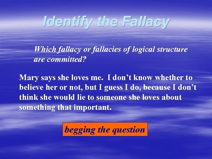Identify the Fallacy Which fallacy or fallacies of logical structure are committed? Mary says