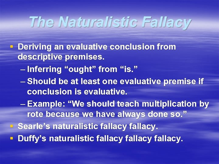 "The Naturalistic Fallacy § Deriving an evaluative conclusion from descriptive premises. – Inferring ""ought"""