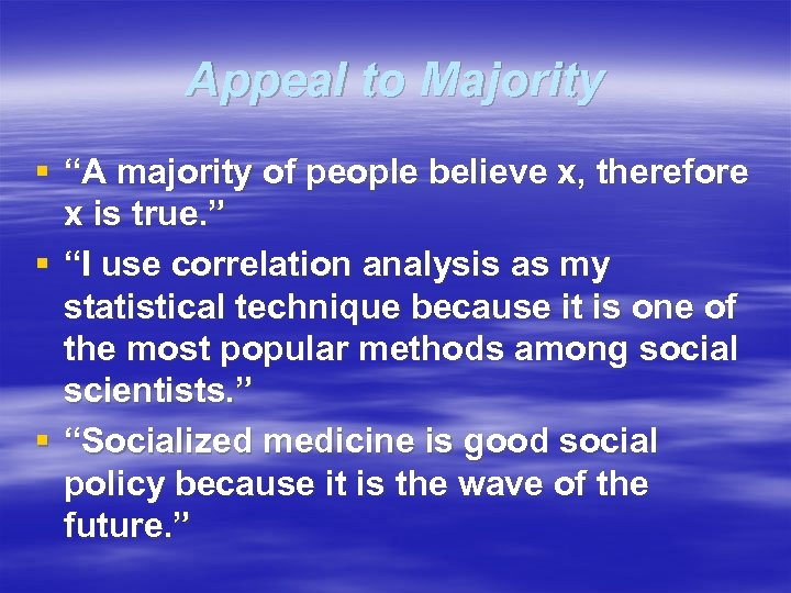"Appeal to Majority § ""A majority of people believe x, therefore x is true."