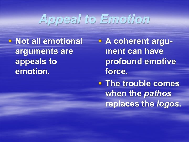 Appeal to Emotion § Not all emotional arguments are appeals to emotion. § A