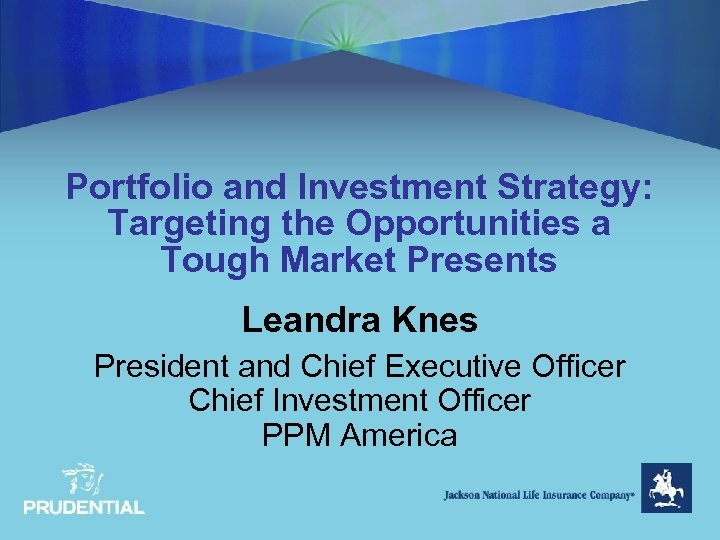 Portfolio and Investment Strategy: Targeting the Opportunities a Tough Market Presents Leandra Knes President