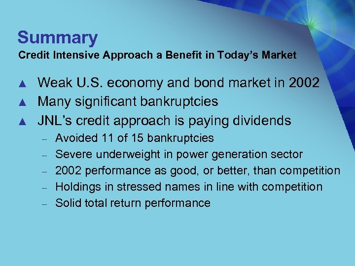 Summary Credit Intensive Approach a Benefit in Today's Market ▲ ▲ ▲ Weak U.