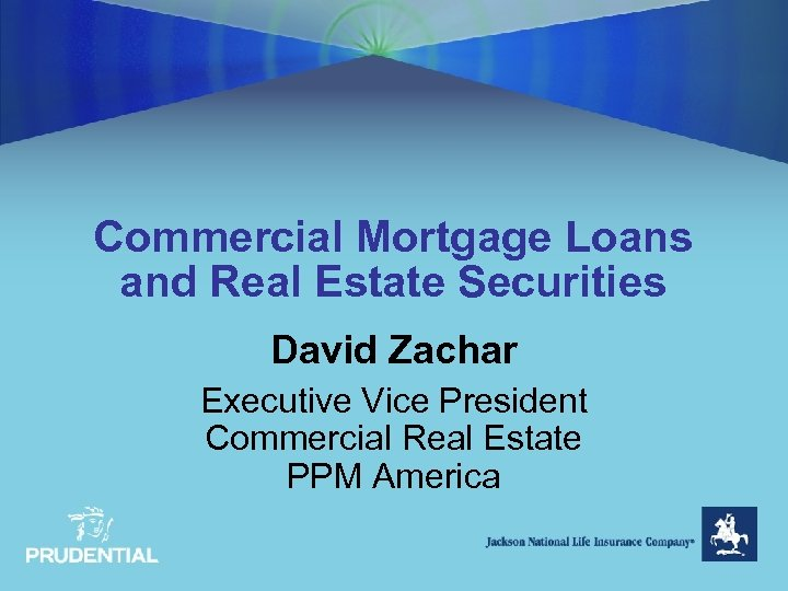 Commercial Mortgage Loans and Real Estate Securities David Zachar Executive Vice President Commercial Real