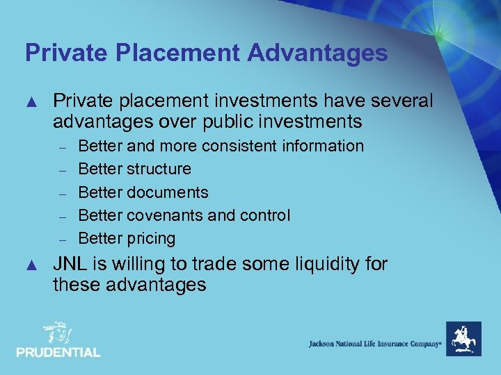 Private Placement Advantages ▲ Private placement investments have several advantages over public investments –