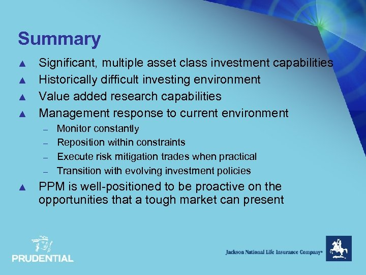 Summary ▲ ▲ Significant, multiple asset class investment capabilities Historically difficult investing environment Value