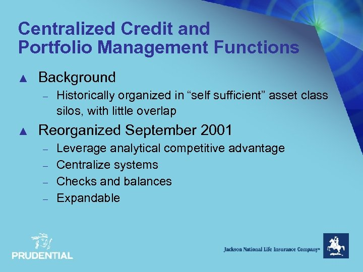 "Centralized Credit and Portfolio Management Functions ▲ Background – ▲ Historically organized in ""self"