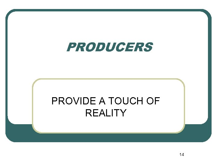 PRODUCERS PROVIDE A TOUCH OF REALITY 14