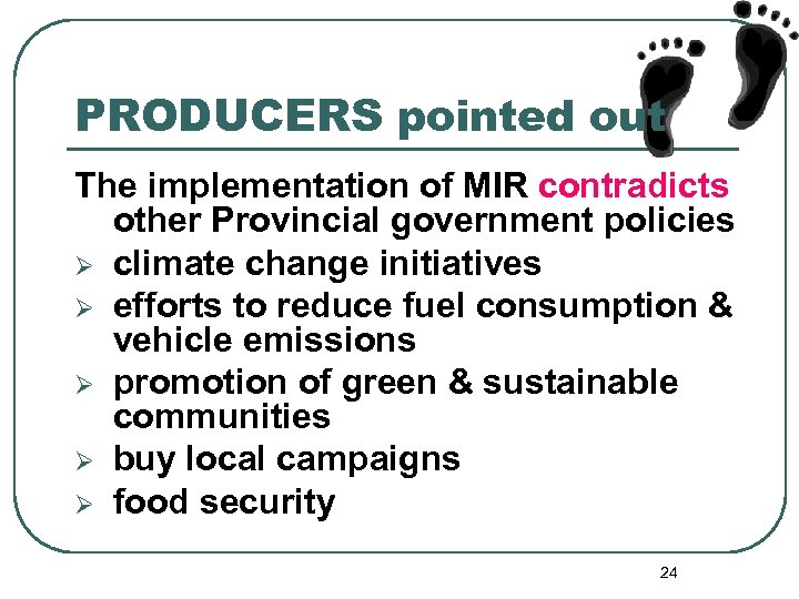 PRODUCERS pointed out The implementation of MIR contradicts other Provincial government policies Ø climate